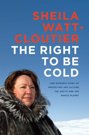 Book cover of The Right to be Cold, written by Sheila Watt-Cloutier